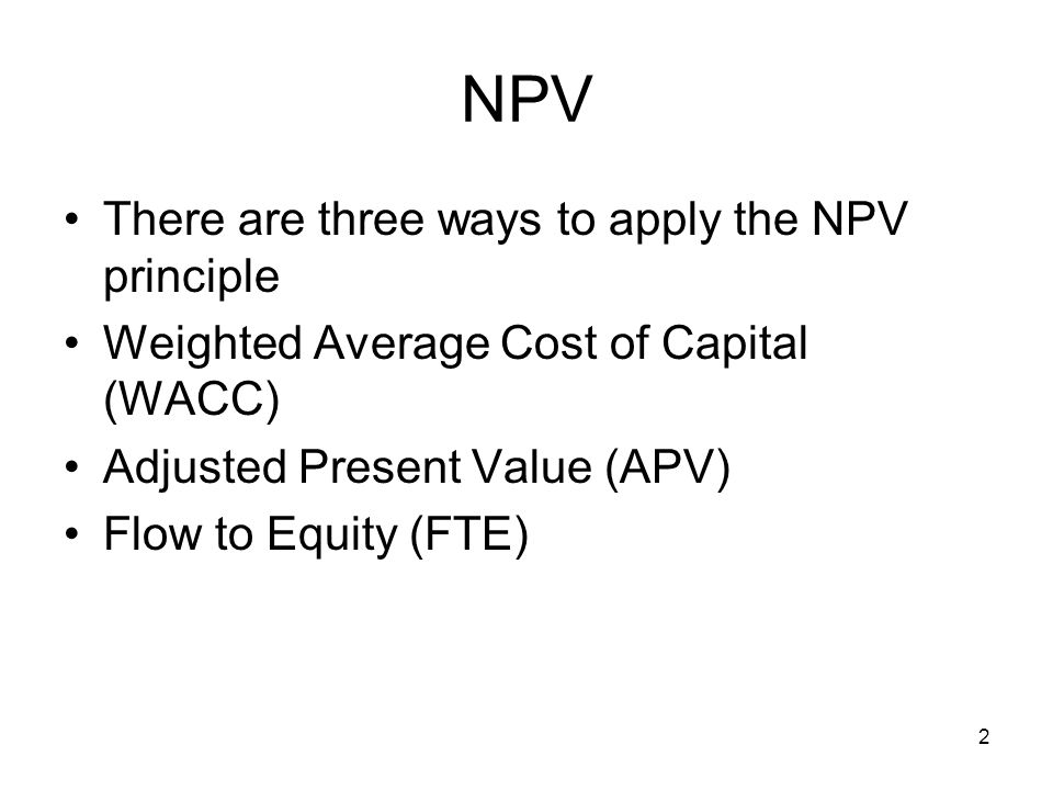 NPV There are three ways to apply the NPV principle