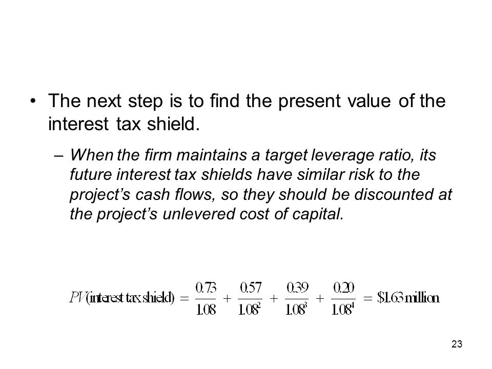 The next step is to find the present value of the interest tax shield.