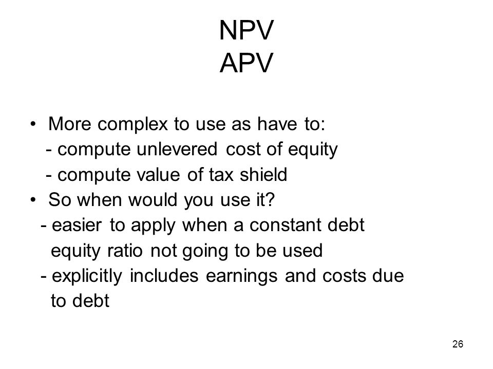 NPV APV More complex to use as have to: