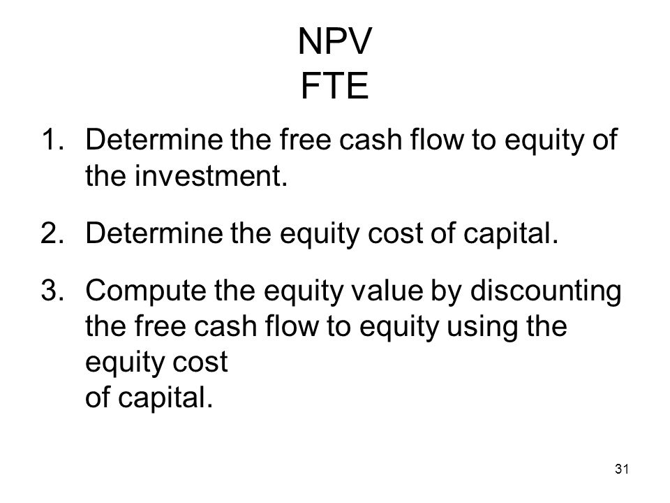 NPV FTE Determine the free cash flow to equity of the investment.