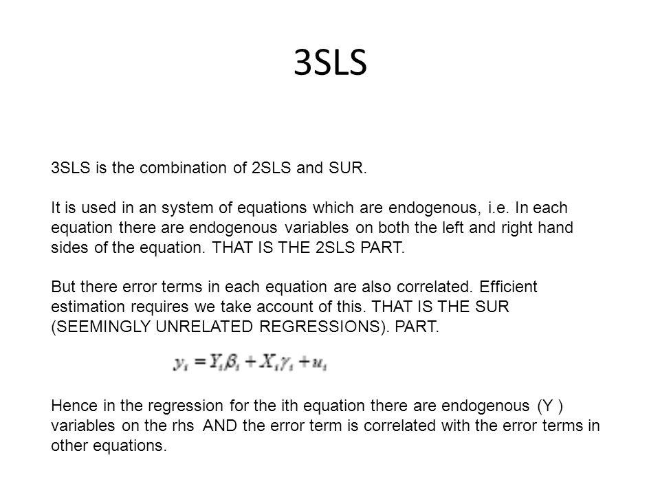 3SLS 3SLS is the combination of 2SLS and SUR.