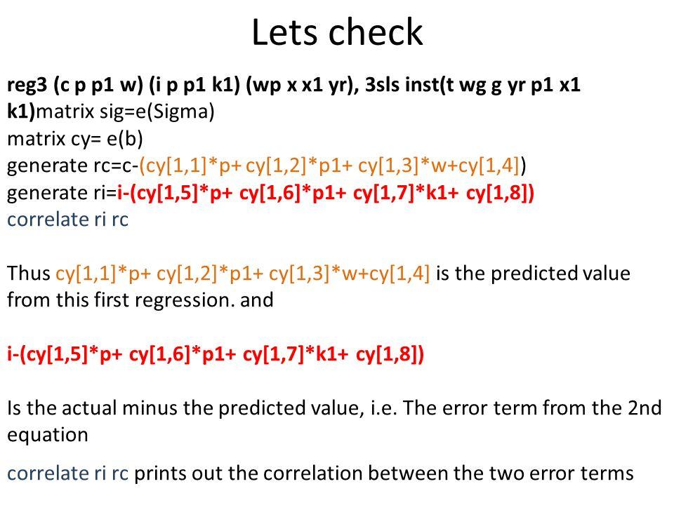 Lets check reg3 (c p p1 w) (i p p1 k1) (wp x x1 yr), 3sls inst(t wg g yr p1 x1 k1)matrix sig=e(Sigma)