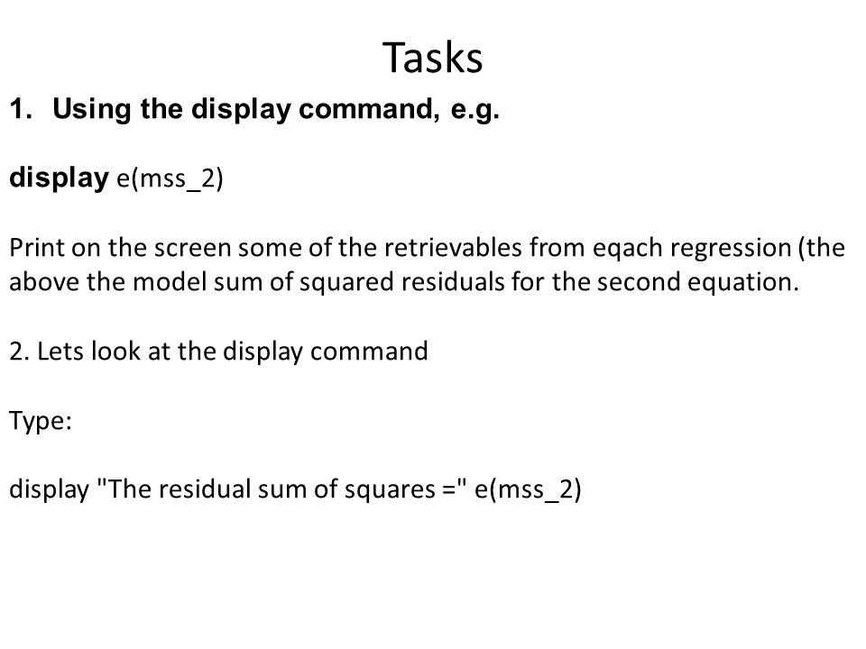 Tasks Using the display command, e.g. display e(mss_2)