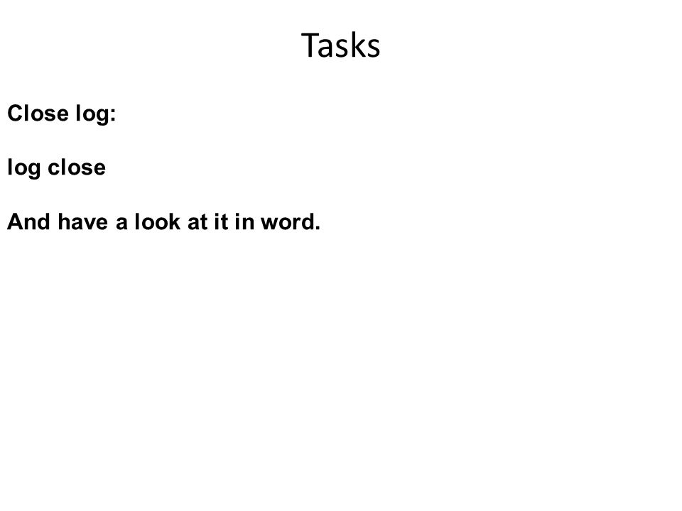 Tasks Close log: log close And have a look at it in word.