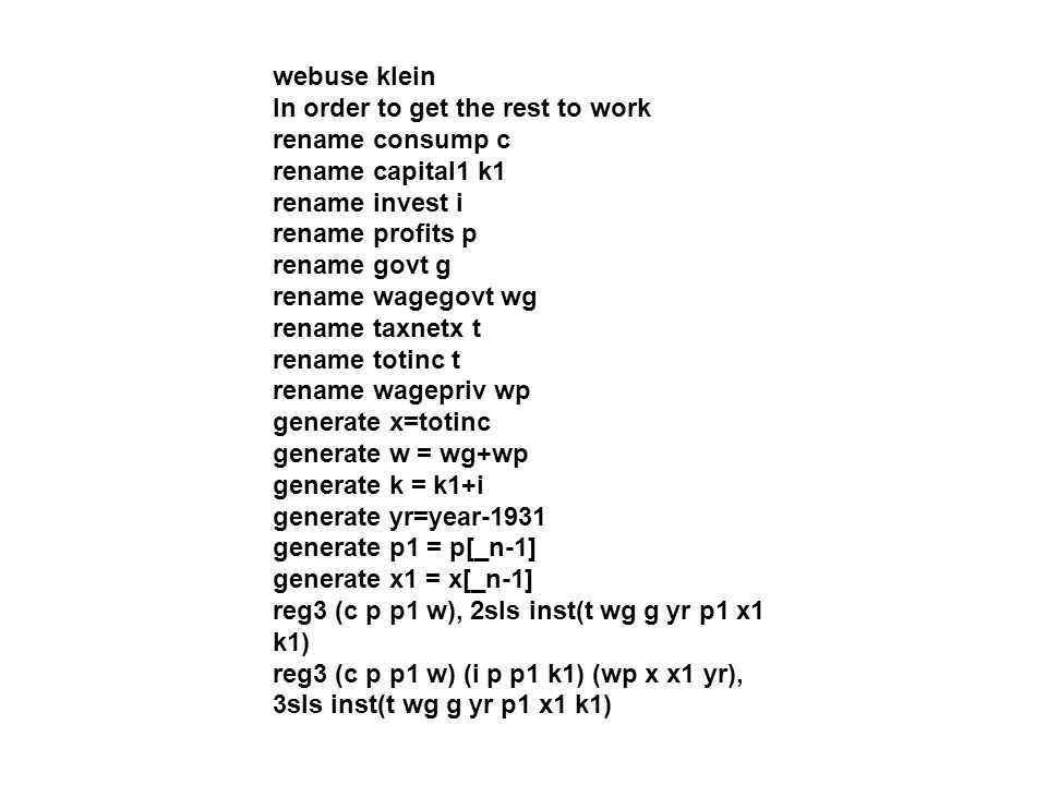 webuse klein In order to get the rest to work. rename consump c. rename capital1 k1. rename invest i.