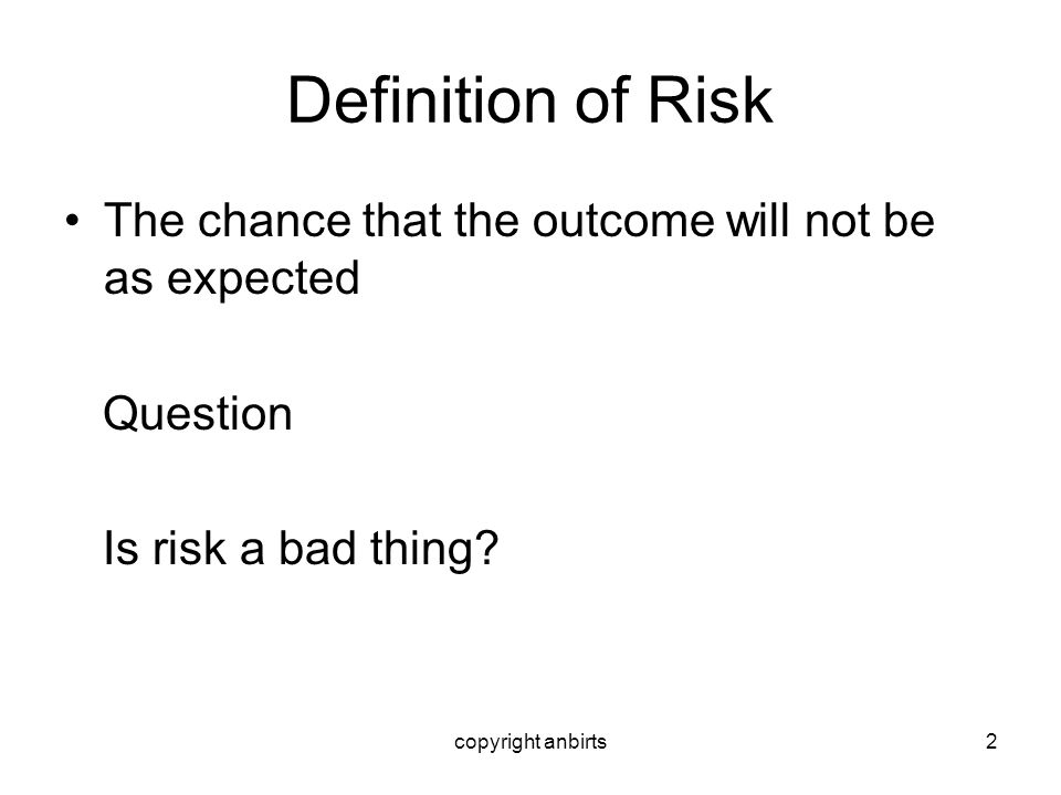 Definition of Risk The chance that the outcome will not be as expected