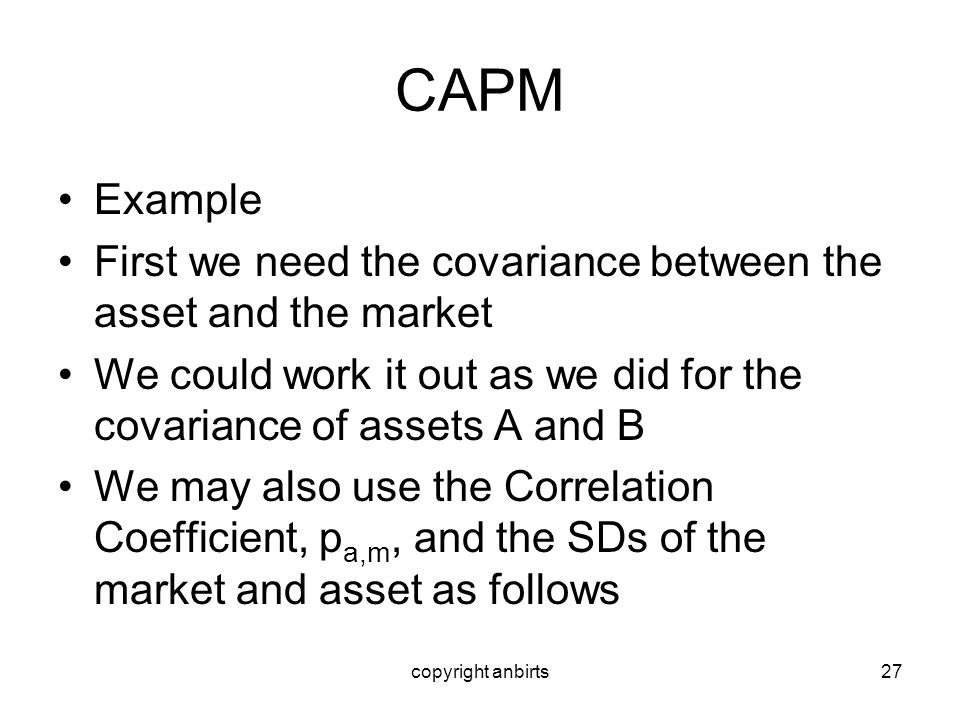 CAPM Example. First we need the covariance between the asset and the market. We could work it out as we did for the covariance of assets A and B.