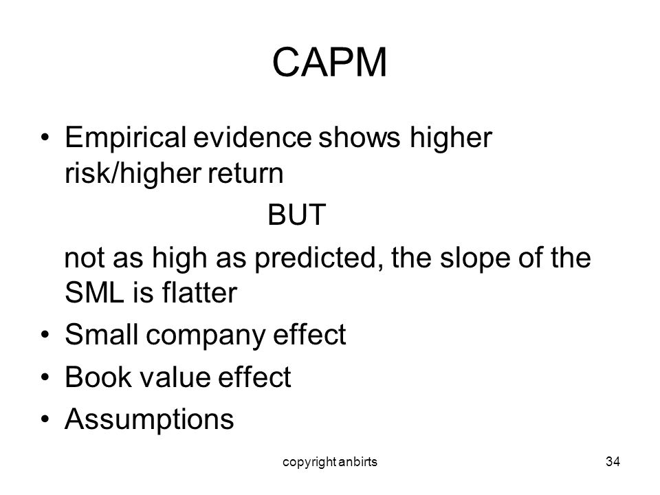 CAPM Empirical evidence shows higher risk/higher return BUT