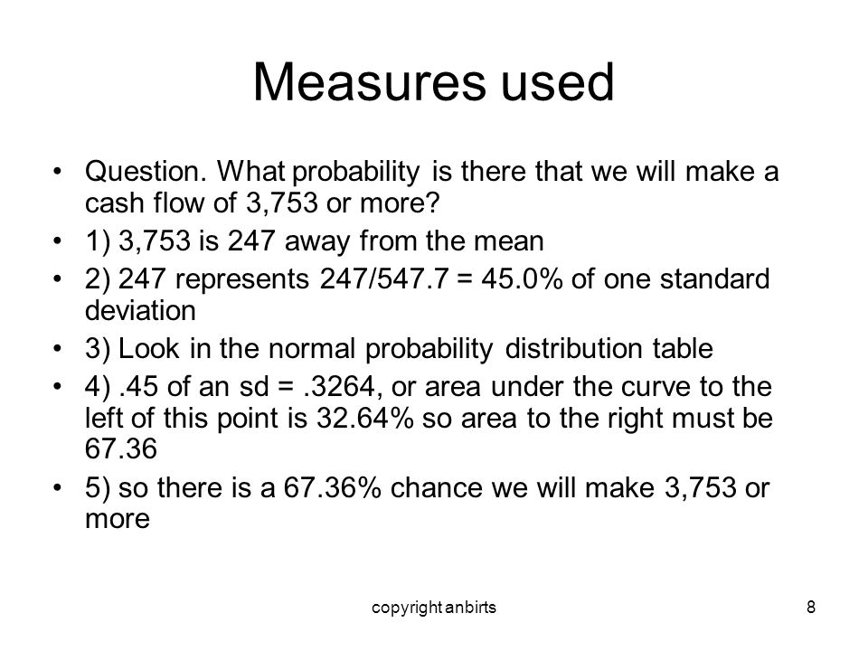 Measures used Question. What probability is there that we will make a cash flow of 3,753 or more 1) 3,753 is 247 away from the mean.