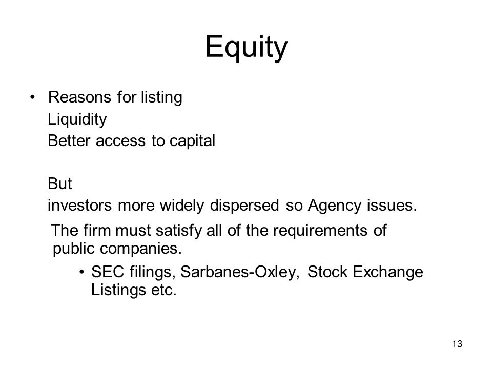 Equity Reasons for listing. Liquidity. Better access to capital. But. investors more widely dispersed so Agency issues.
