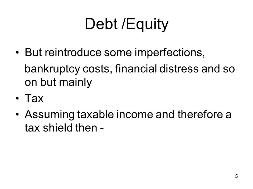 Debt /Equity But reintroduce some imperfections,