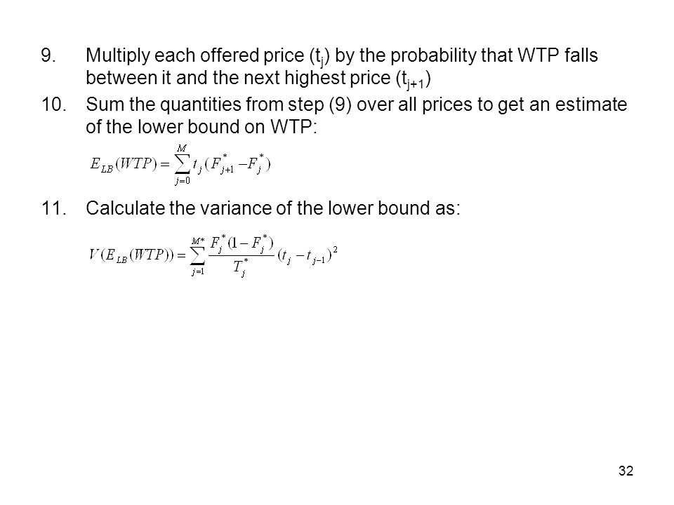 Multiply each offered price (tj) by the probability that WTP falls between it and the next highest price (tj+1)