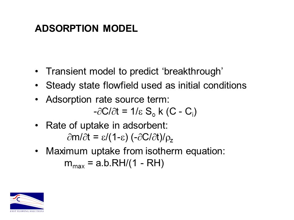 ADSORPTION MODEL Transient model to predict 'breakthrough' Steady state flowfield used as initial conditions.