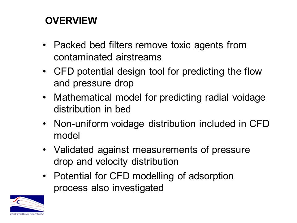 OVERVIEW Packed bed filters remove toxic agents from contaminated airstreams. CFD potential design tool for predicting the flow and pressure drop.