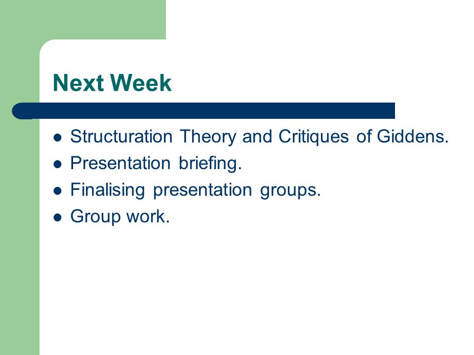 Next Week Structuration Theory and Critiques of Giddens.