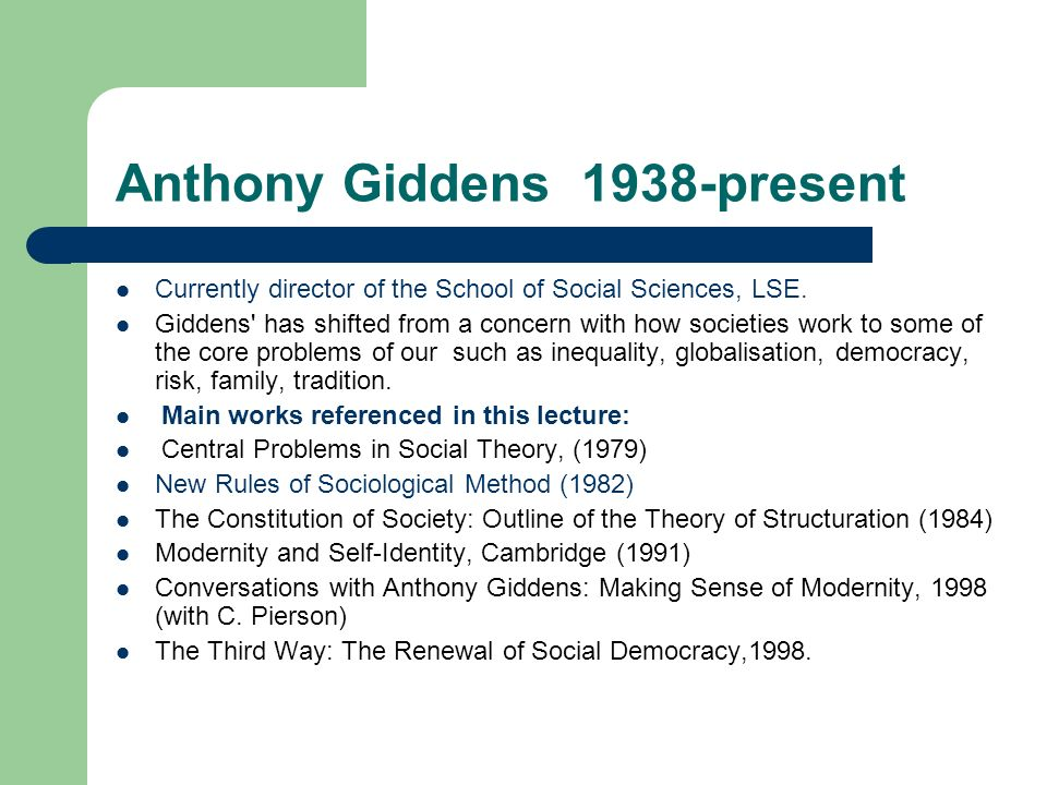 anthony giddens on globalisation Anthony giddens is one of the leading contemporary social theorists his work has had a considerable influence on the direction social theory has taken over the past three decades he has created a challenging and complex version of social theory that explores a wide range of sociological perspectives.