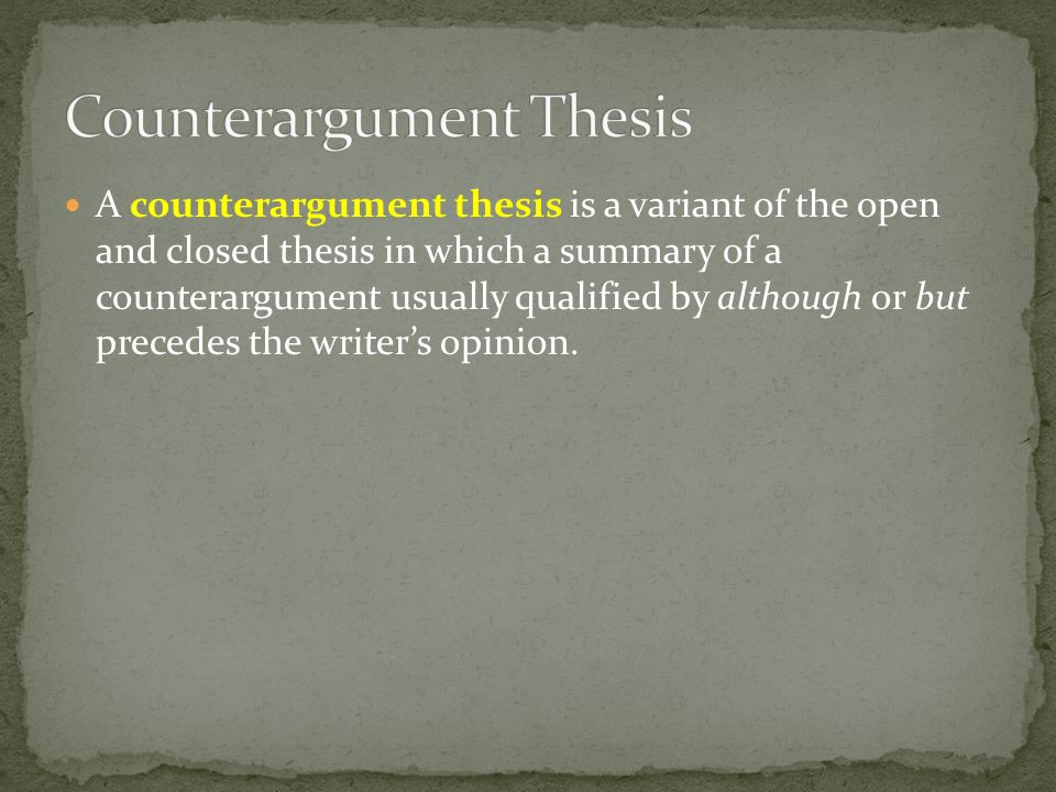 write counter thesis Instructors in the institute for writing and rhetoric believe that there are many approaches which can for evolving the thesis by putting forward counter.
