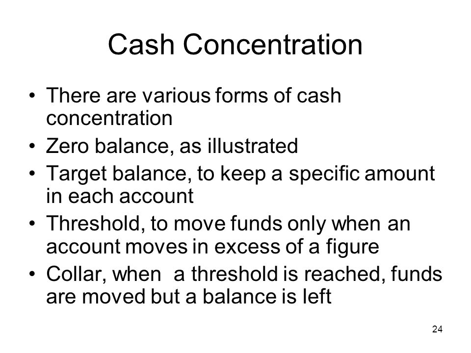 Cash Concentration There are various forms of cash concentration