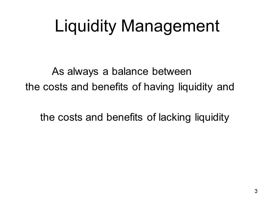 Liquidity Management As always a balance between