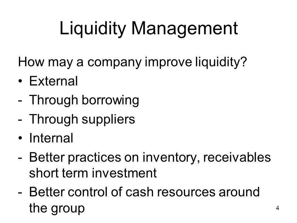 Liquidity Management How may a company improve liquidity External
