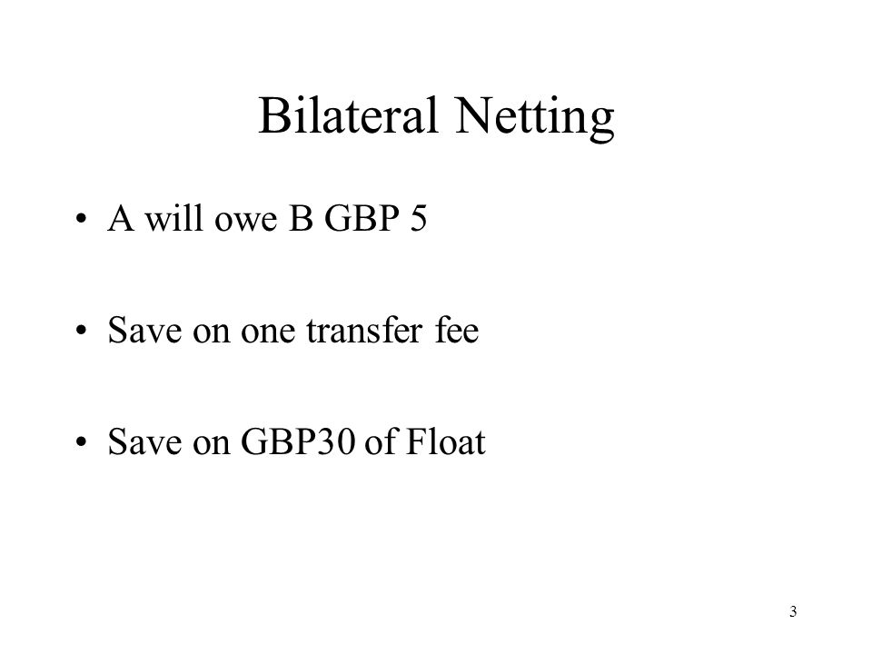 Bilateral Netting A will owe B GBP 5 Save on one transfer fee
