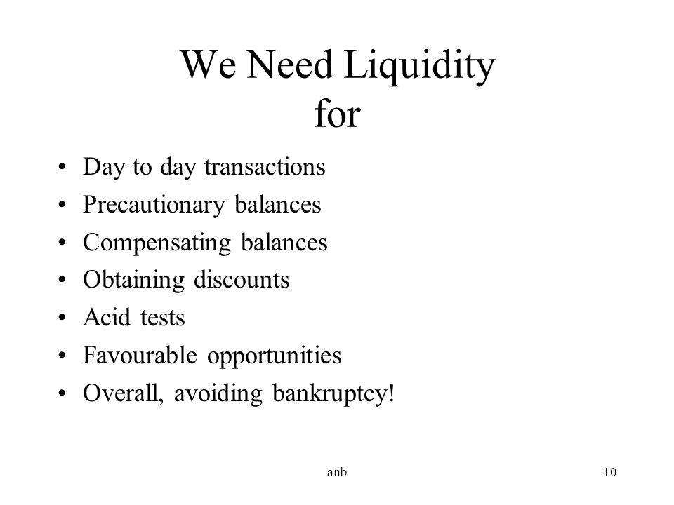 We Need Liquidity for Day to day transactions Precautionary balances