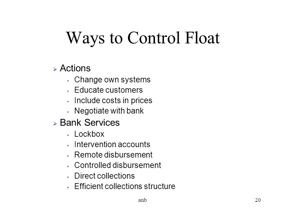 Ways to Control Float Actions Bank Services Change own systems