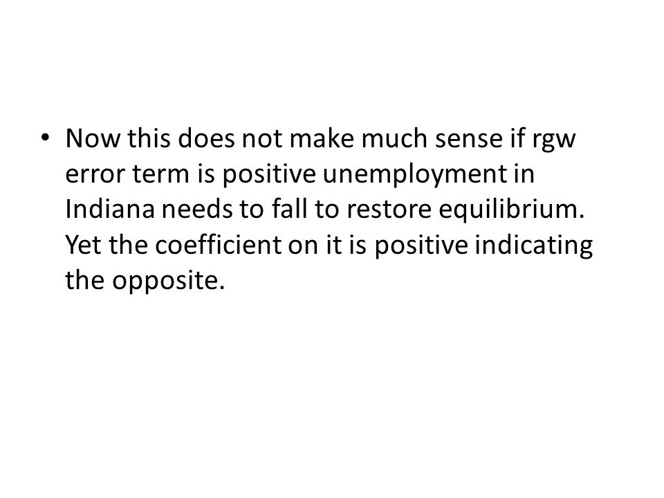 Now this does not make much sense if rgw error term is positive unemployment in Indiana needs to fall to restore equilibrium.