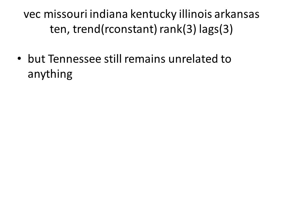 vec missouri indiana kentucky illinois arkansas ten, trend(rconstant) rank(3) lags(3)