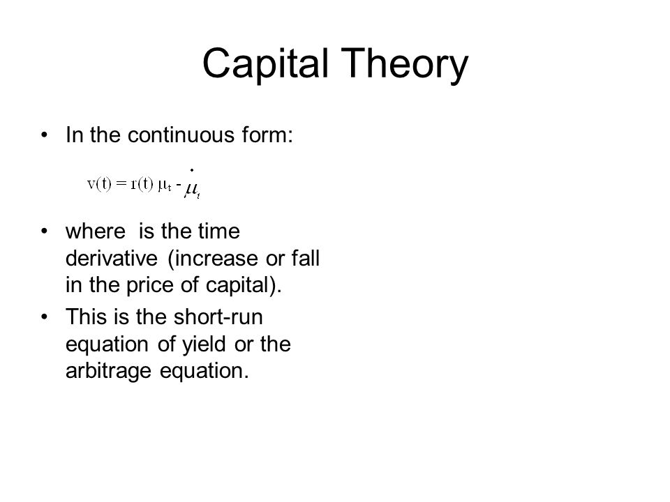 Capital Theory In the continuous form: