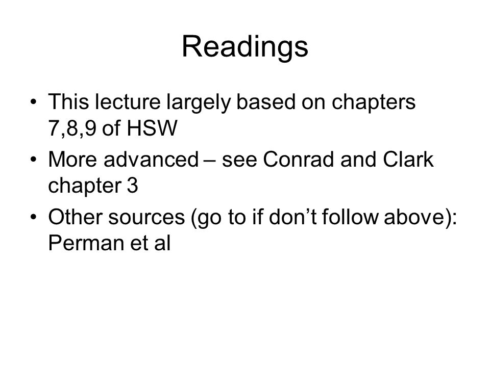 Readings This lecture largely based on chapters 7,8,9 of HSW