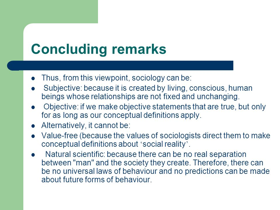 Concluding remarks Thus, from this viewpoint, sociology can be: