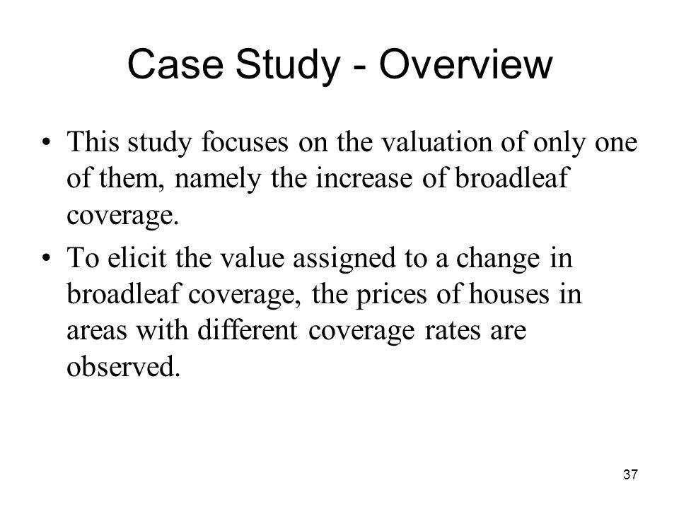 Case Study - Overview This study focuses on the valuation of only one of them, namely the increase of broadleaf coverage.