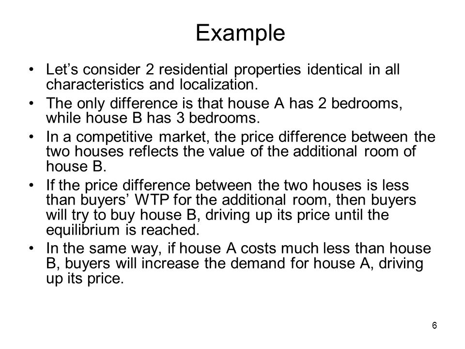 Example Let's consider 2 residential properties identical in all characteristics and localization.