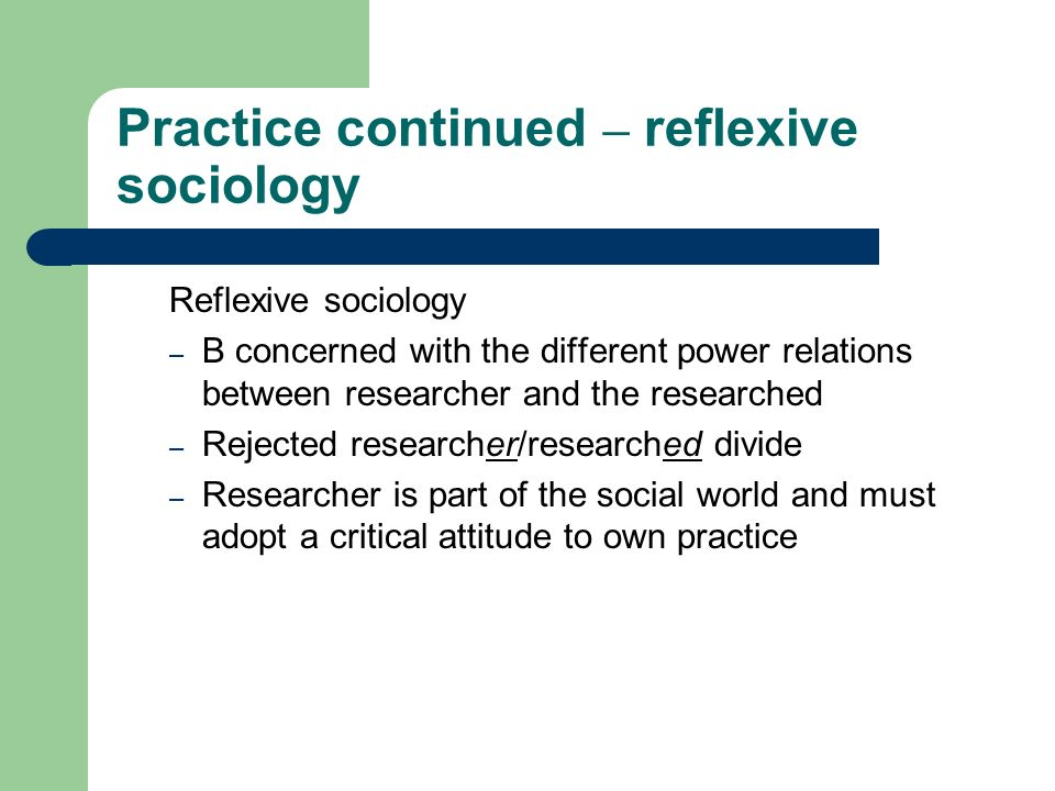 Practice continued – reflexive sociology
