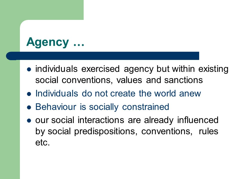 Agency … individuals exercised agency but within existing social conventions, values and sanctions.