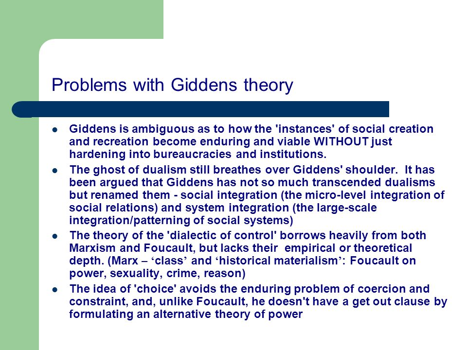 Problems with Giddens theory