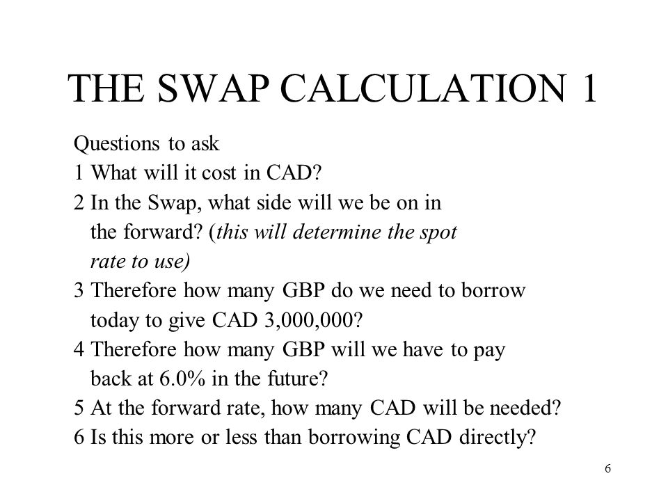THE SWAP CALCULATION 1 Questions to ask 1 What will it cost in CAD