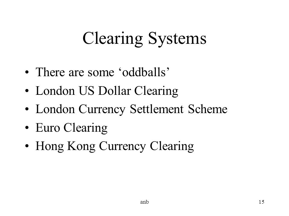 Clearing Systems There are some 'oddballs' London US Dollar Clearing