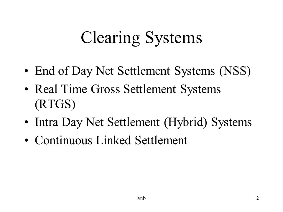 Clearing Systems End of Day Net Settlement Systems (NSS)