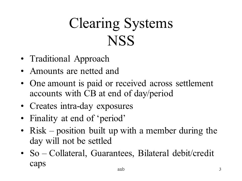 Clearing Systems NSS Traditional Approach Amounts are netted and
