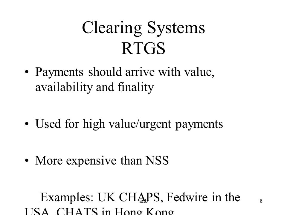 Clearing Systems RTGS Payments should arrive with value, availability and finality. Used for high value/urgent payments.