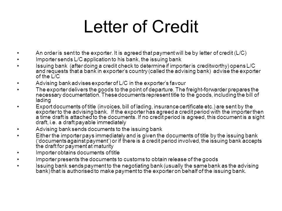 Letter of Credit An order is sent to the exporter. It is agreed that payment will be by letter of credit (L/C)