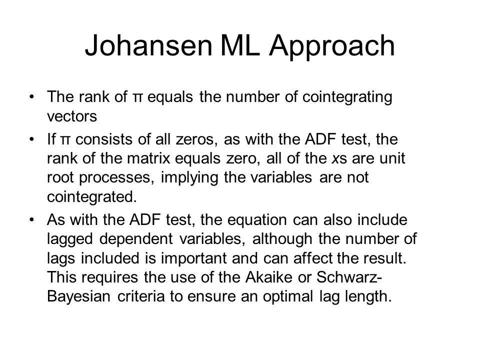 Johansen ML Approach The rank of π equals the number of cointegrating vectors.