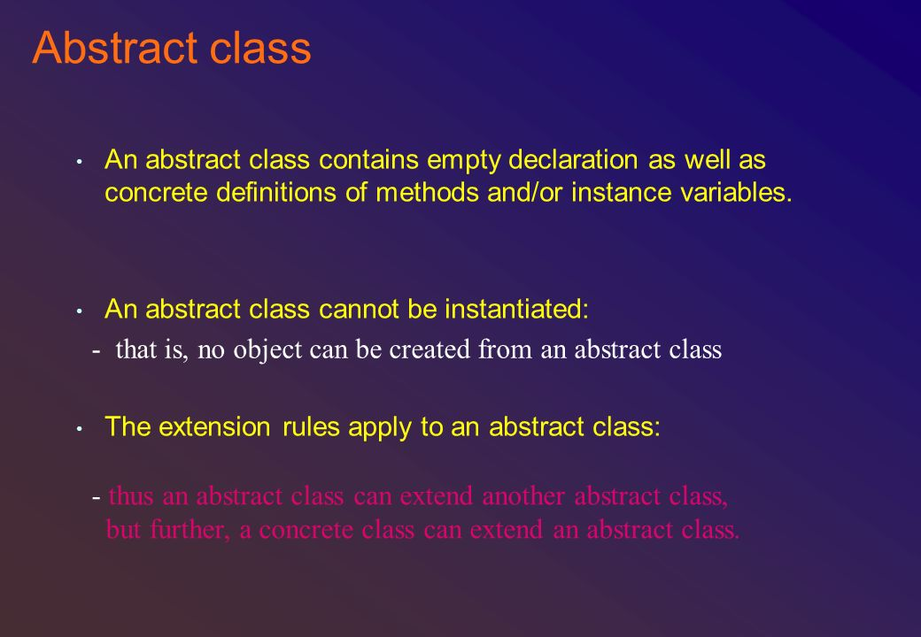 Abstract class An abstract class contains empty declaration as well as concrete definitions of methods and/or instance variables.