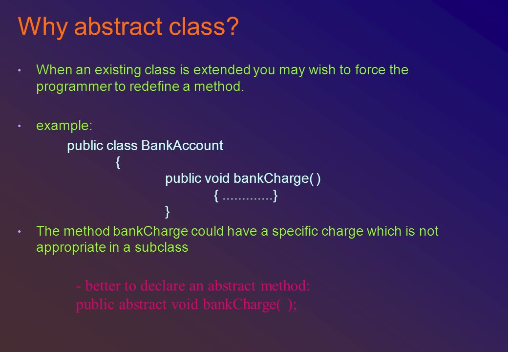 Why abstract class - better to declare an abstract method: