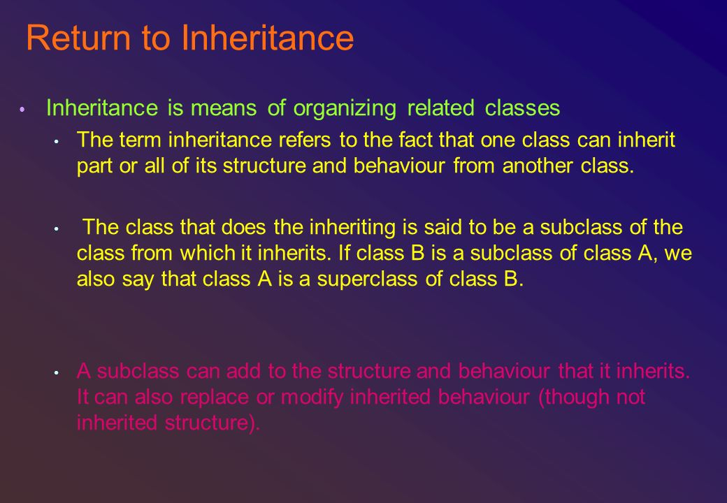 Return to Inheritance Inheritance is means of organizing related classes.