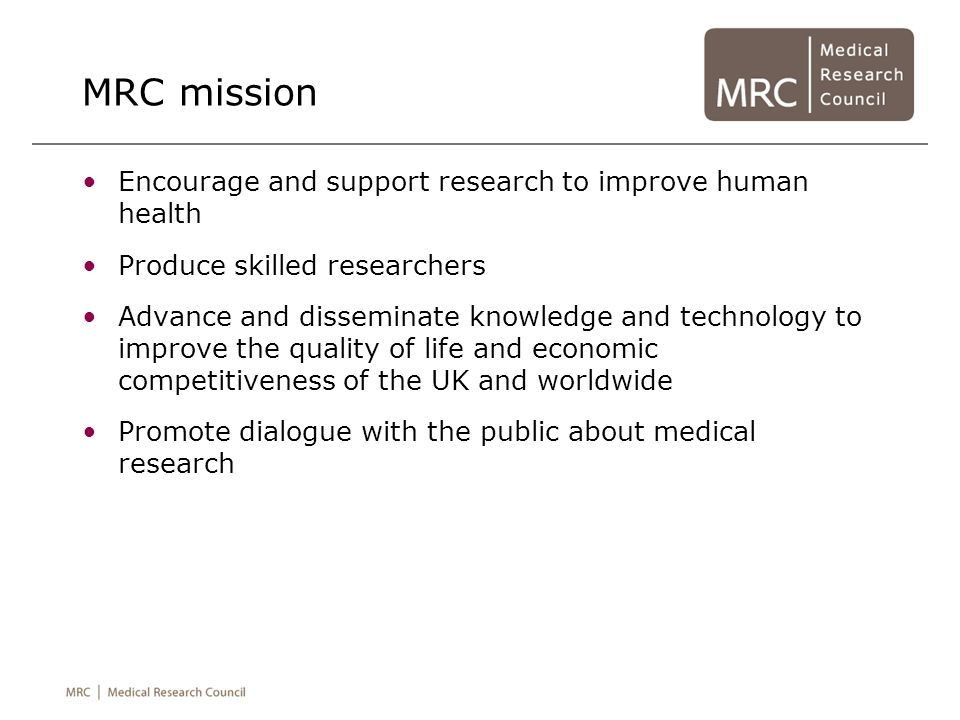 MRC mission Encourage and support research to improve human health