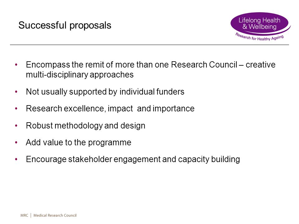 Successful proposals Encompass the remit of more than one Research Council – creative multi-disciplinary approaches.