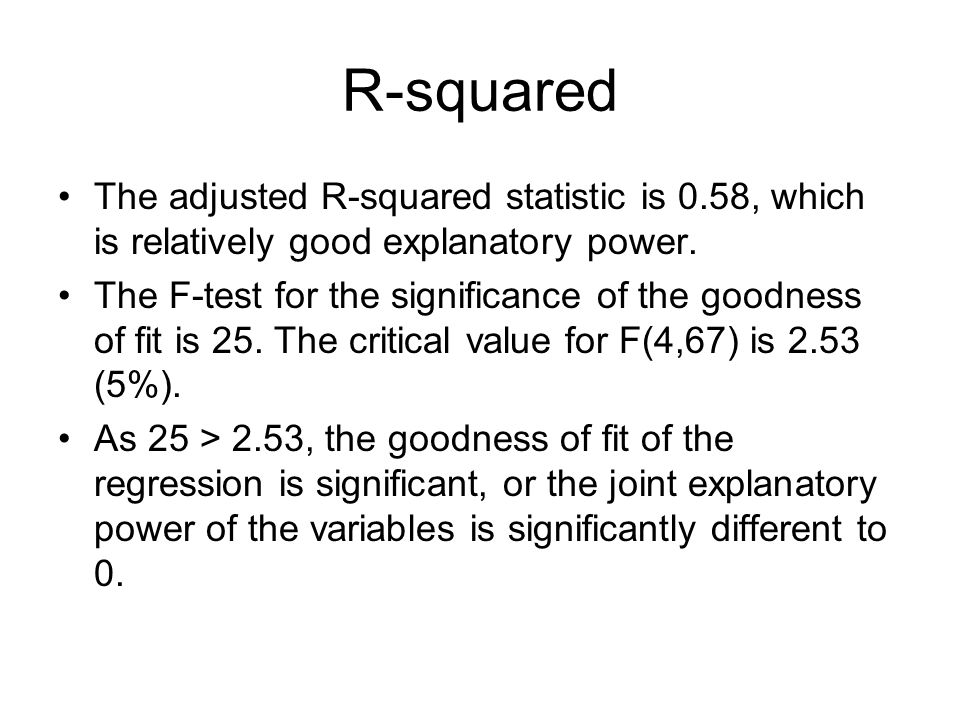 R-squared The adjusted R-squared statistic is 0.58, which is relatively good explanatory power.